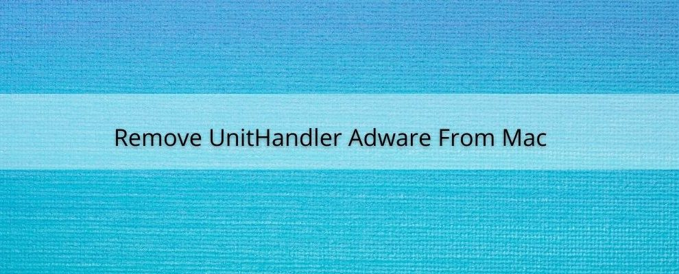 How To Remove UnitHandler Adware From Mac
