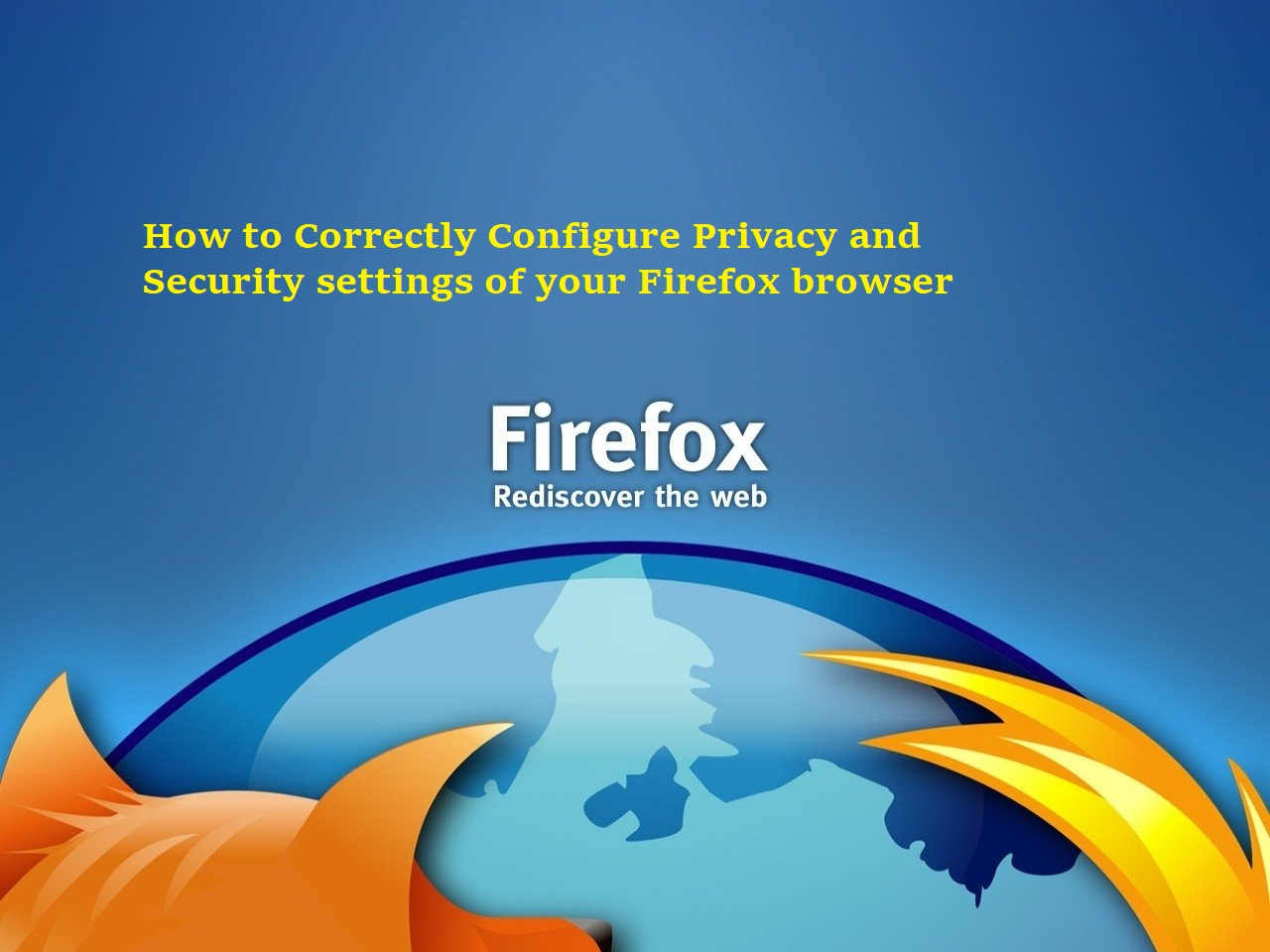 How to Correctly Configure Privacy and Security settings of your Firefox browser