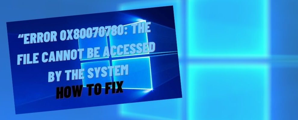 """How to Fix """"The File Cannot Be Accessed by the System"""" Windows 10"""