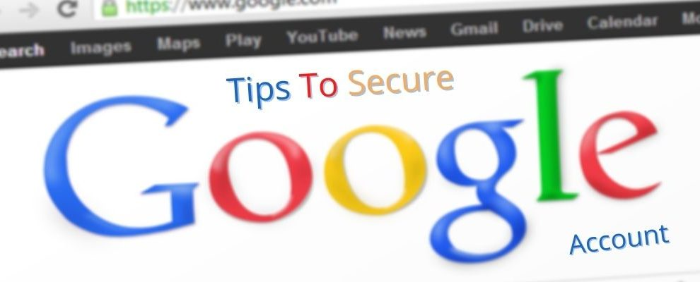 10 Tips To Secure Your Gmail And Google Account