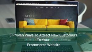 5 Proven Ways To Attract New Customers To Your Ecommerce Website