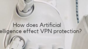 How Does Artificial Intelligence Affects VPN Protection