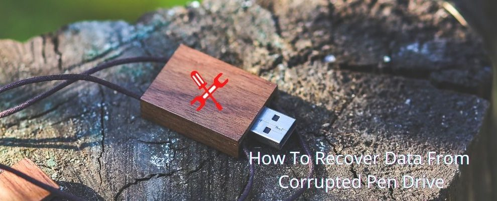 How To Recover Data From Corrupted Pen Drive